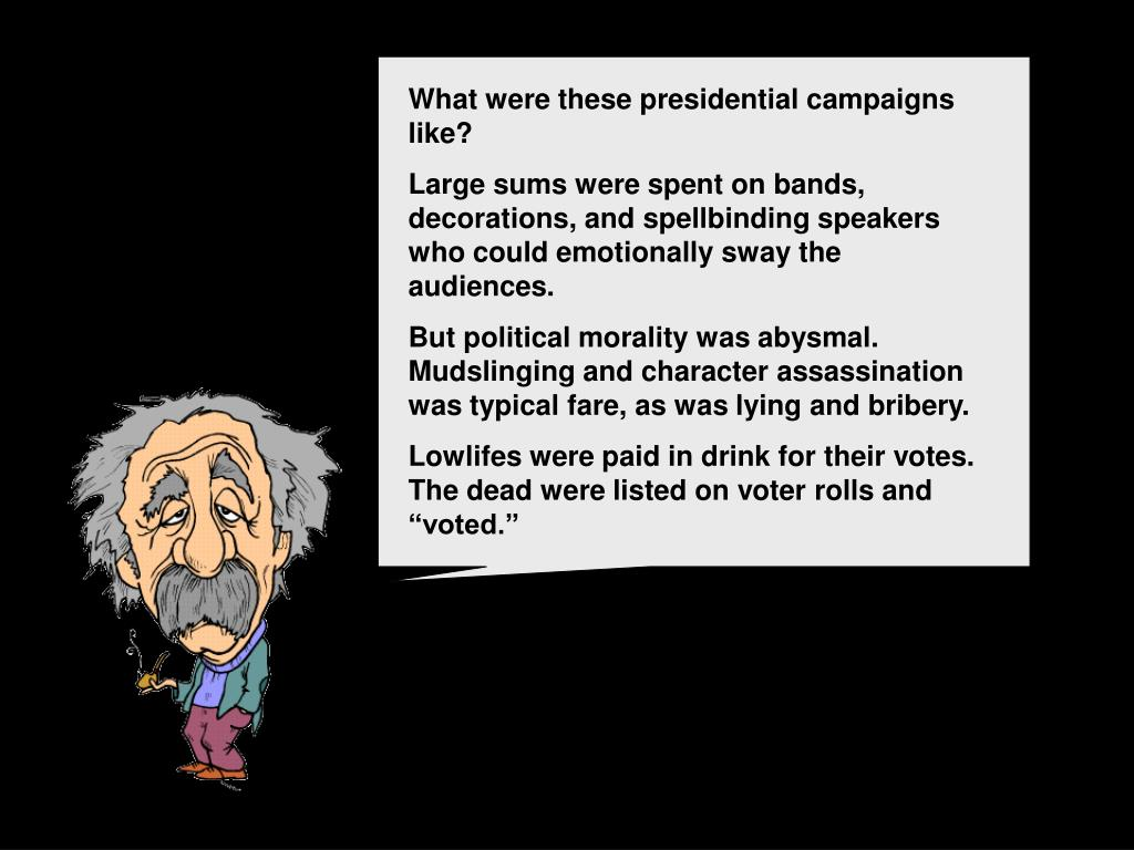 What were these presidential campaigns like?