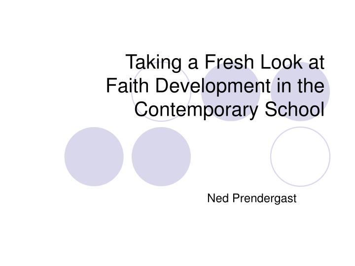 taking a fresh look at faith development in the contemporary school n.