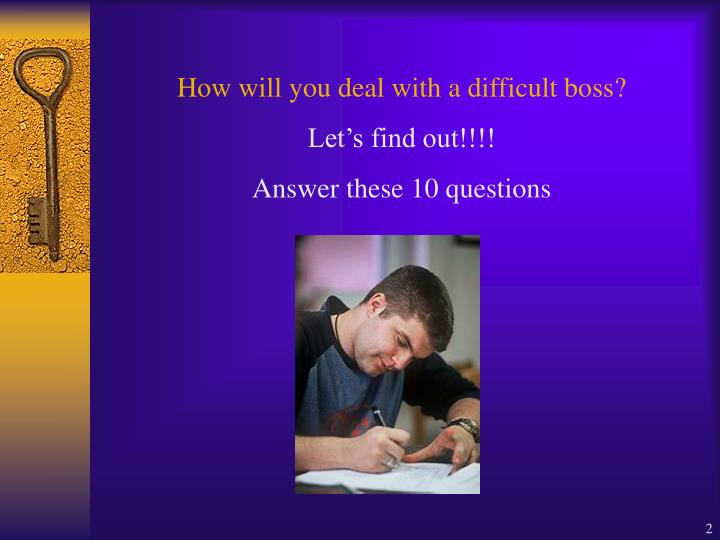 How will you deal with a difficult boss?