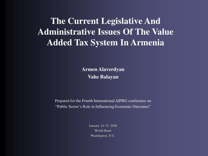 the current legislative and administrative issues of the value added tax system in armenia n.