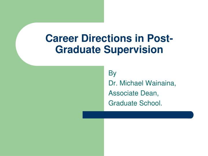 Career directions in post graduate supervision