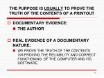the purpose is usually to prove the truth of the contents of a printout