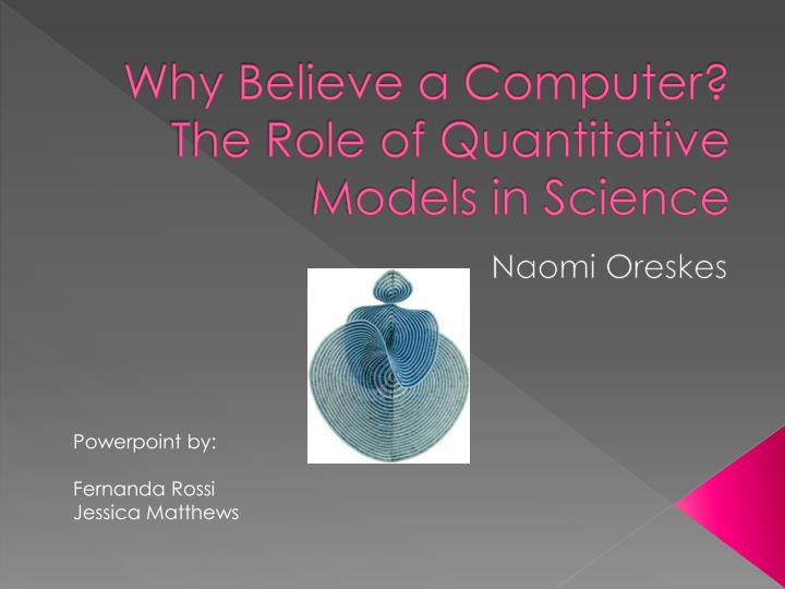why believe a computer the role of quantitative models in science n.