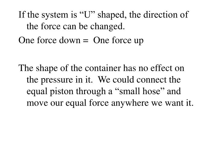 "If the system is ""U"" shaped, the direction of the force can be changed."