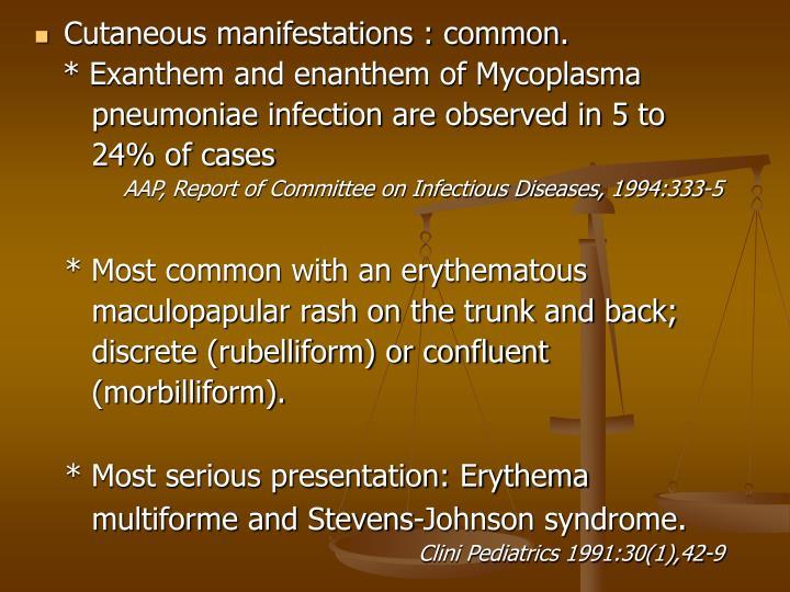 Cutaneous manifestations : common.