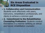 six areas evaluated in rce disposition