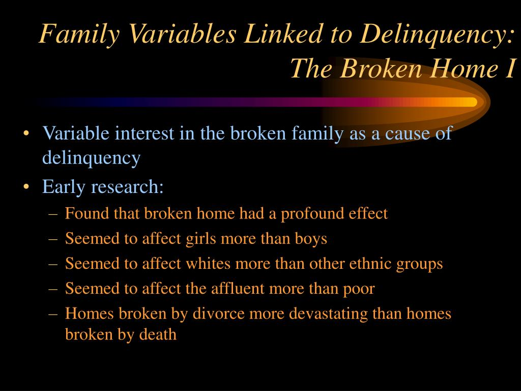 Family Variables Linked to Delinquency:  The Broken Home I