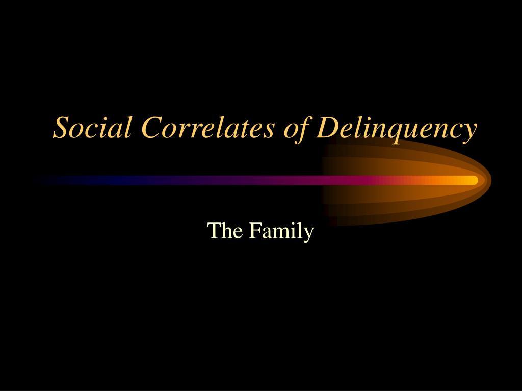 social correlates of delinquency l.