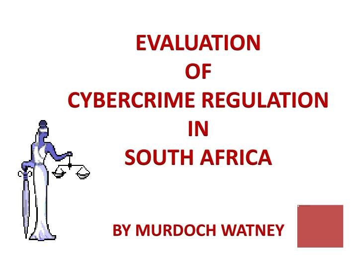 evaluation of cybercrime regulation in south africa by murdoch watney n.