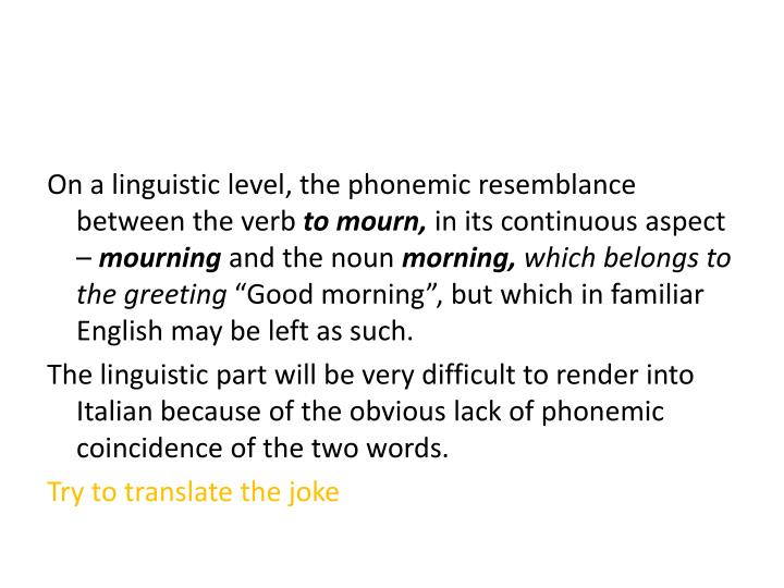 On a linguistic level, the phonemic resemblance between the verb