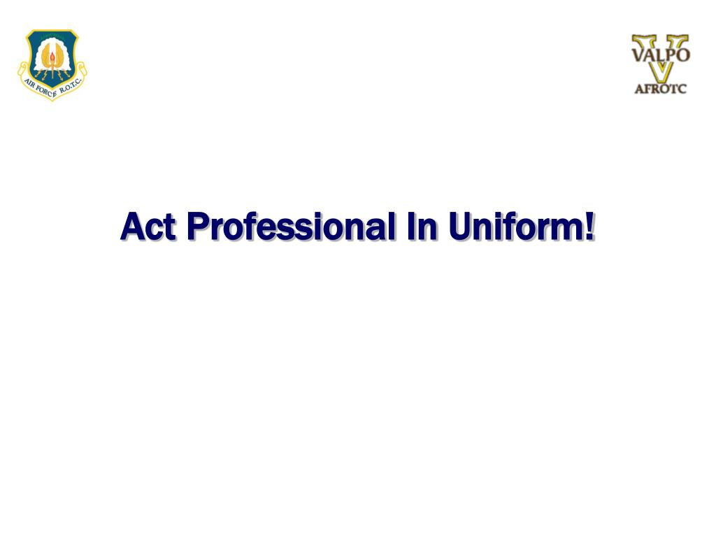 Act Professional In Uniform!