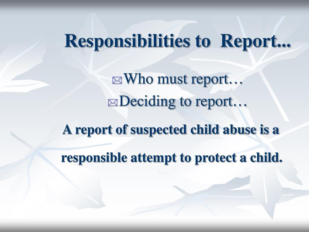 Responsibilities to  Report...