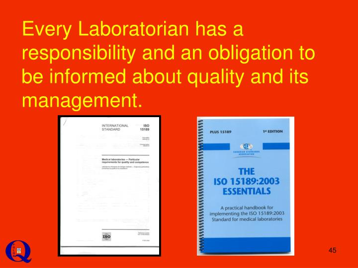 Every Laboratorian has a responsibility and an obligation to be informed about quality and its management.