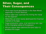 silver sugar and their consequences