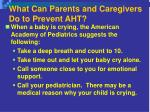 what can parents and caregivers do to prevent aht