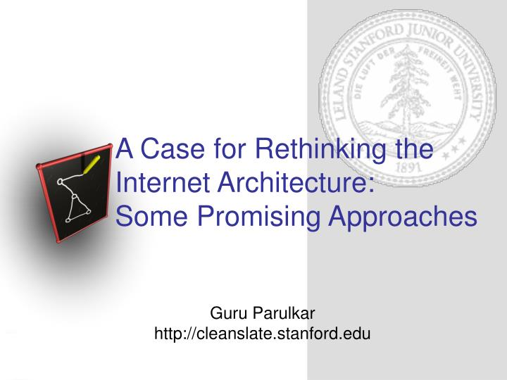 a case for rethinking the internet architecture some promising approaches n.
