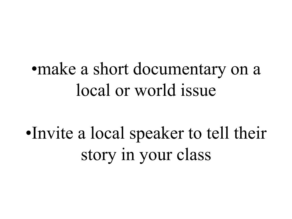 •make a short documentary on a local or world issue
