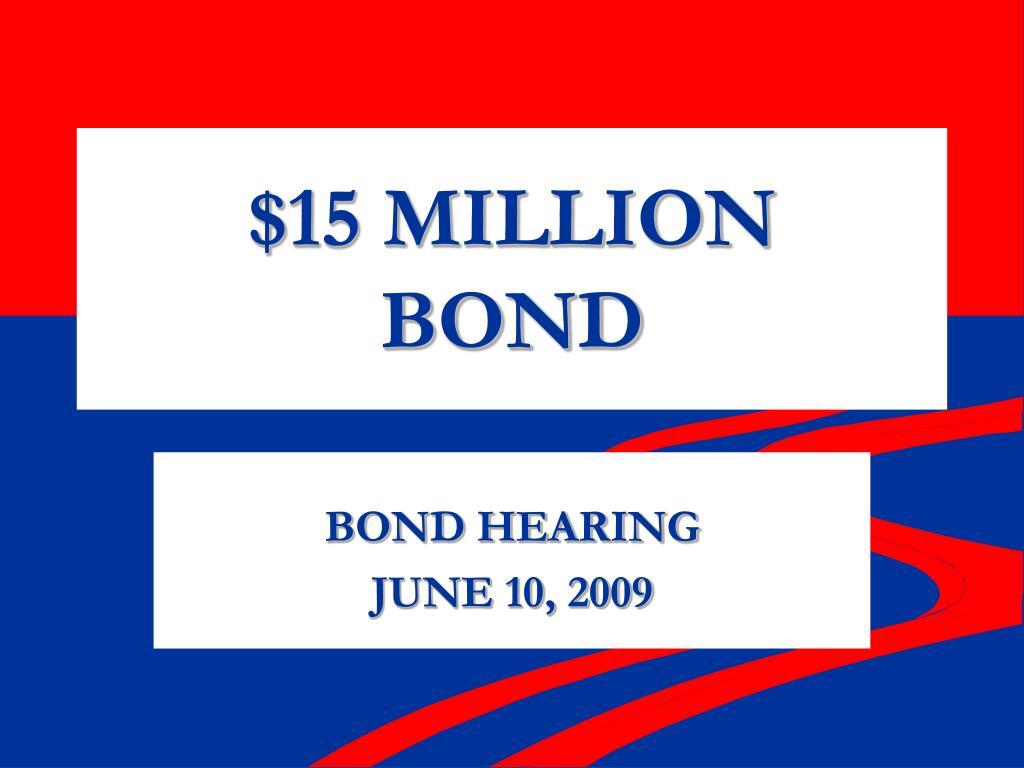 15 million bond l.