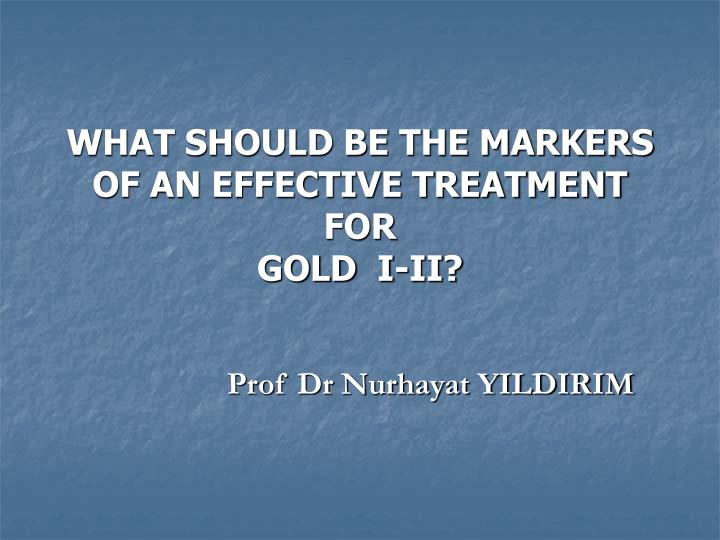 what should be the markers of an effective treatment for gold i ii n.