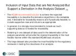 inclusion of input data that are not analyzed but support a derivation in the analysis dataset 1