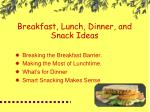 breakfast lunch dinner and snack ideas