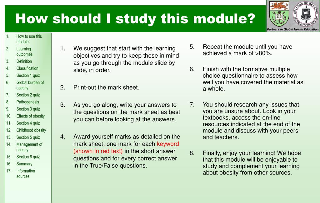 We suggest that start with the learning objectives and try to keep these in mind as you go through the module slide by slide, in order.