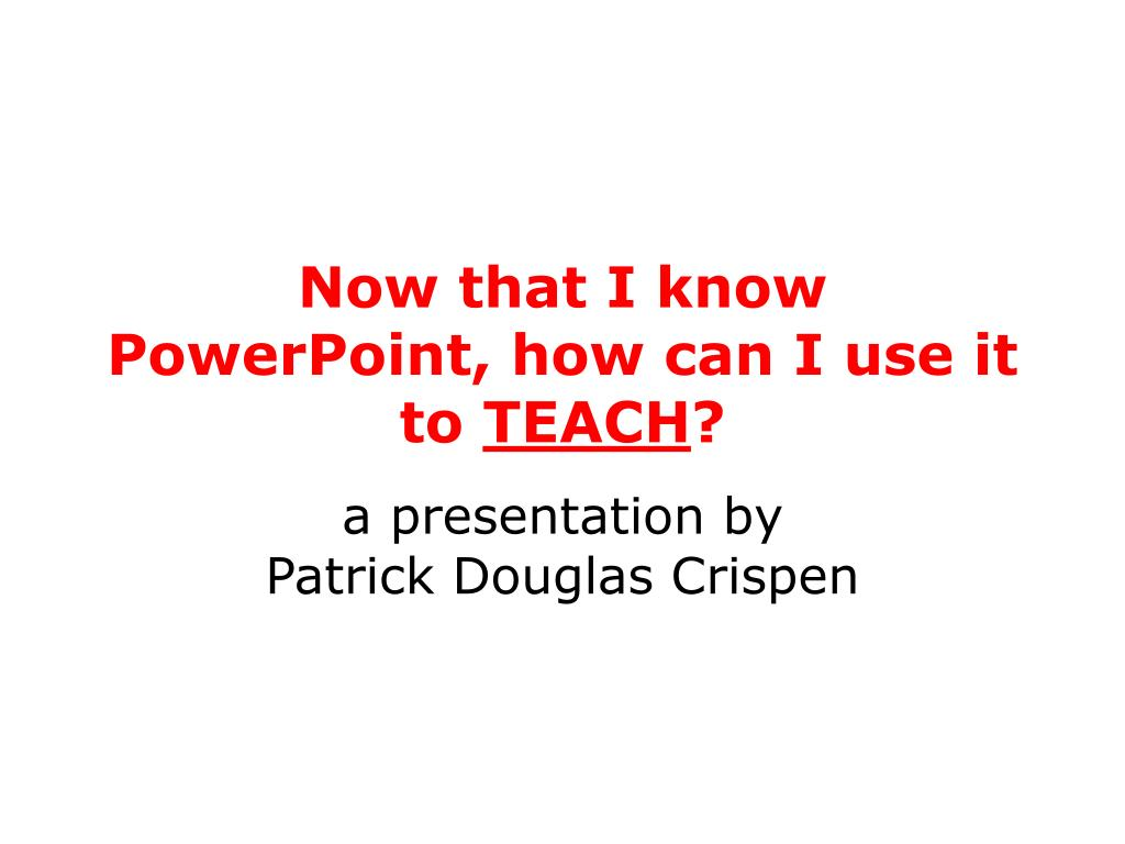 Now that I know PowerPoint, how can I use it to