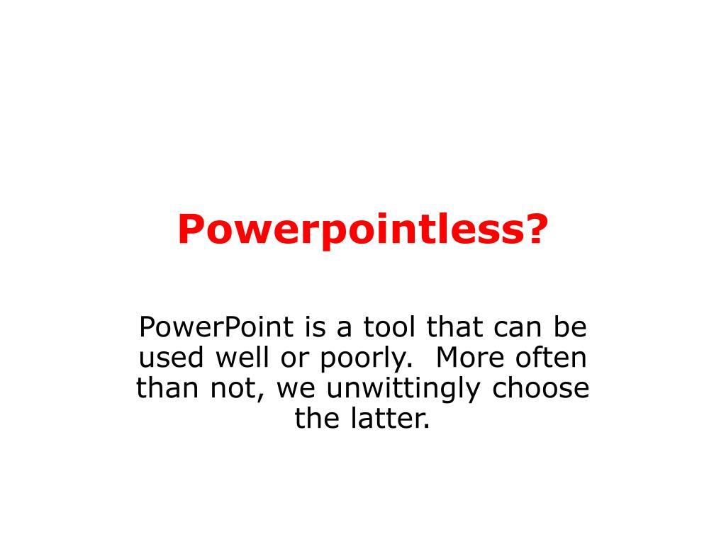 Powerpointless?