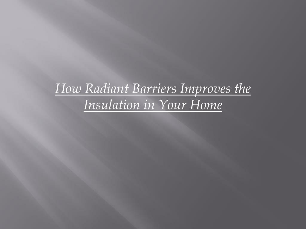 how radiant barriers improves the insulation in your home l.