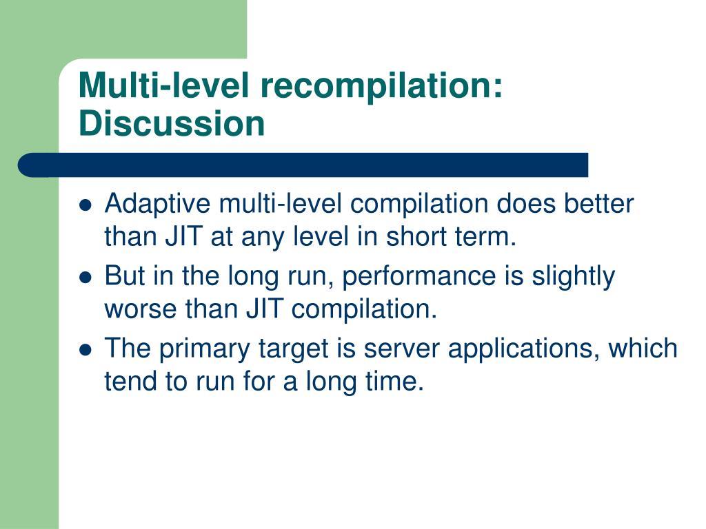 Multi-level recompilation: Discussion