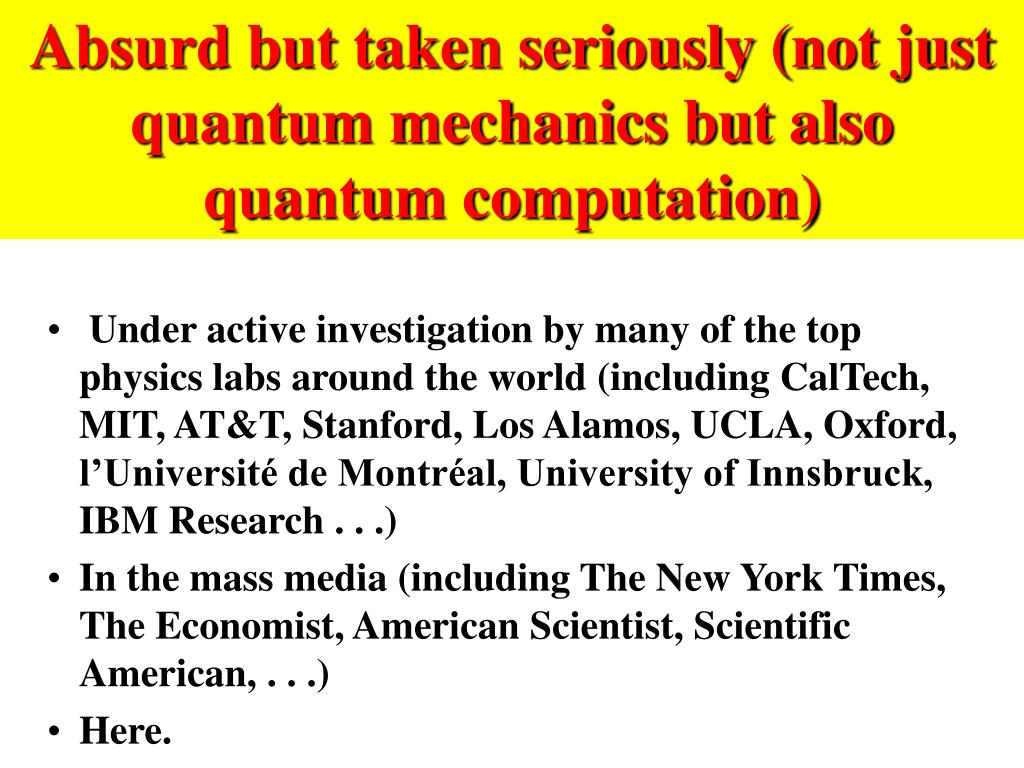 Absurd but taken seriously (not just quantum mechanics but also quantum computation)