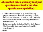 absurd but taken seriously not just quantum mechanics but also quantum computation
