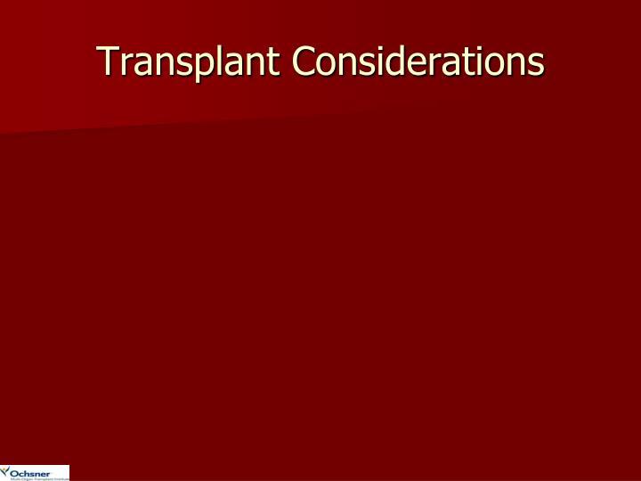 Transplant Considerations