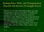 parking fees tolls and transportation that do not involve overnight travel
