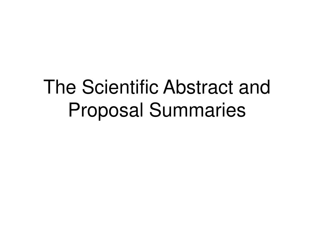 the scientific abstract and proposal summaries l.