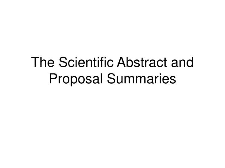 The scientific abstract and proposal summaries