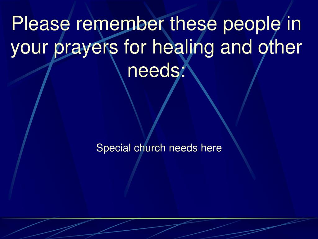 Please remember these people in your prayers for healing and other needs: