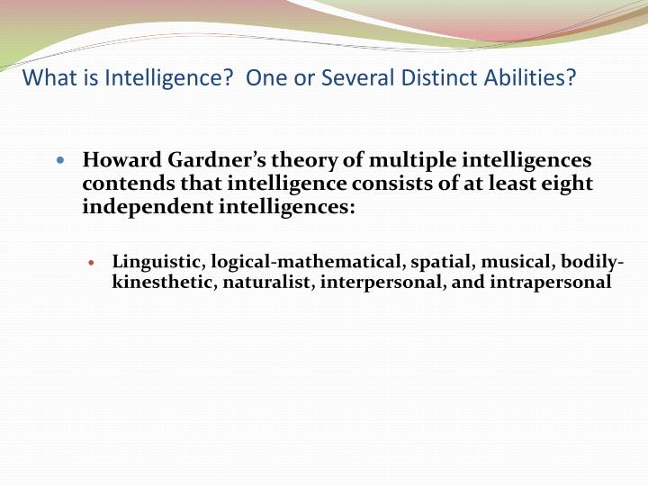 What is Intelligence?  One or Several Distinct Abilities?