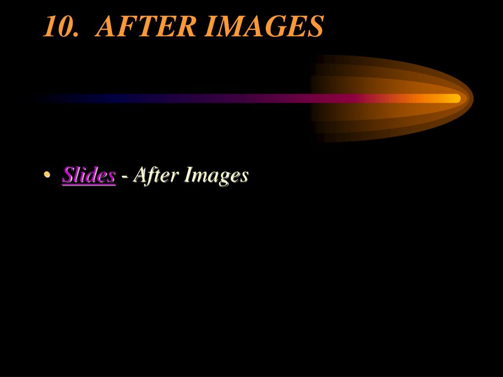10.  AFTER IMAGES