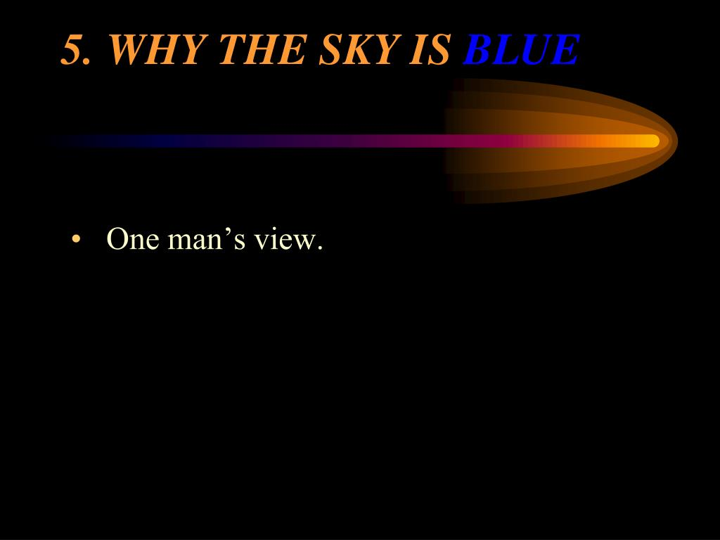 5.WHY THE SKY IS