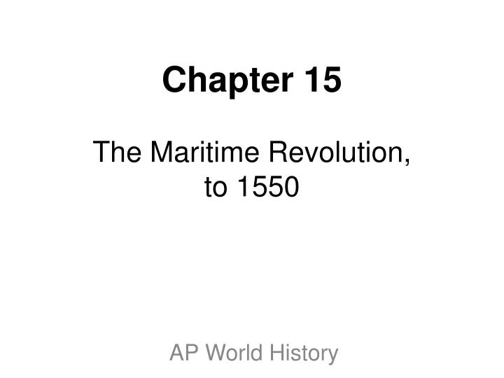 chapter 15 the maritime revolution to 1550 n.