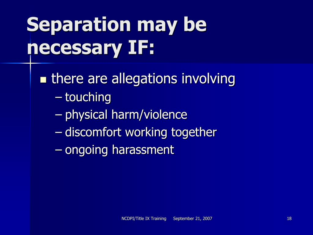 Separation may be necessary IF: