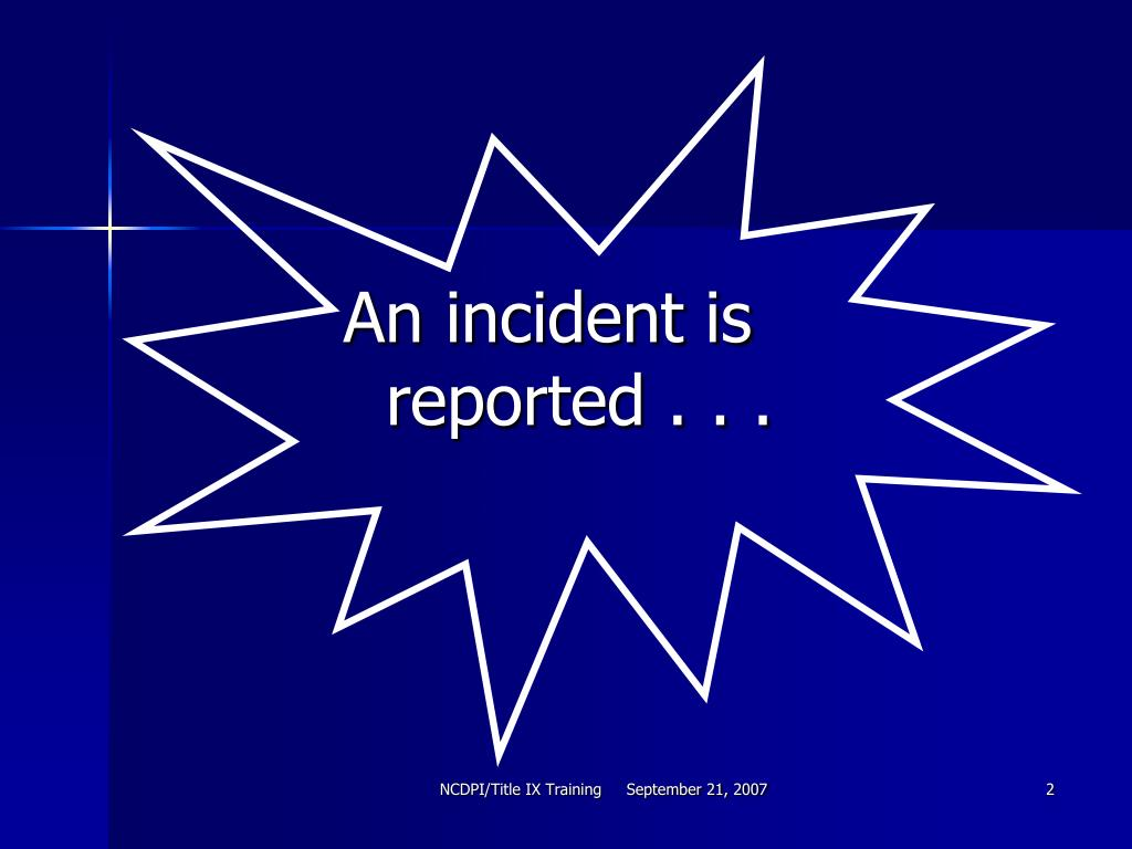 An incident is reported . . .