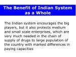 the benefit of indian system as a whole