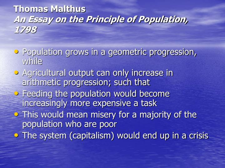 thomas malthus essay on the principles of population in 1798 Start studying history chapter 19 section 4 in 1798 he published an essay on the principle of thomas malthus predicted that population would outpace the.