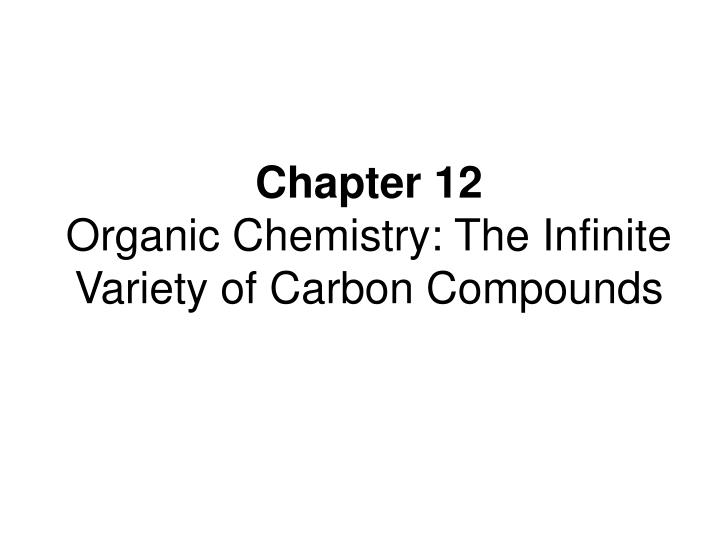 chapter 12 organic chemistry the infinite variety of carbon compounds n.