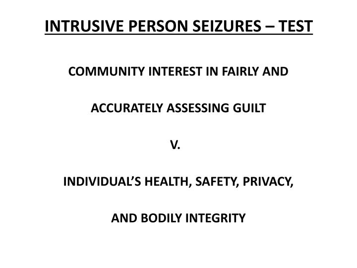 INTRUSIVE PERSON SEIZURES – TEST