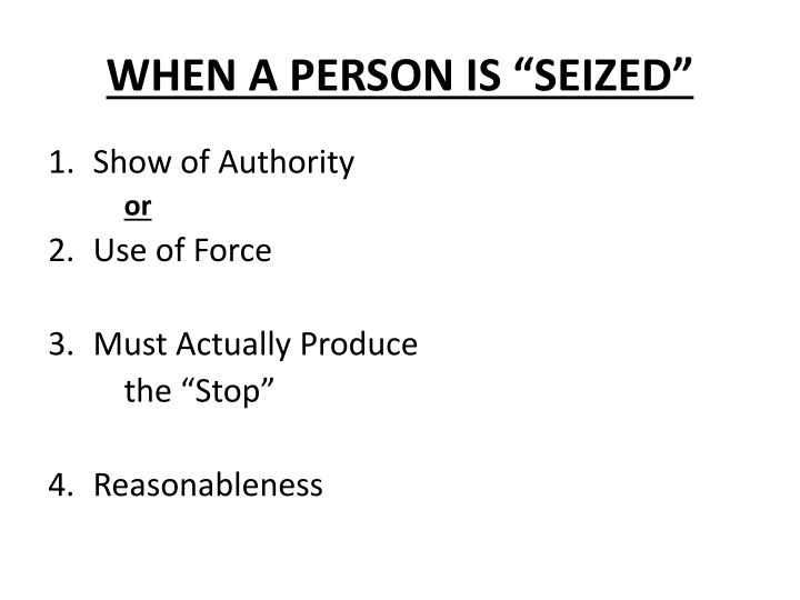 "WHEN A PERSON IS ""SEIZED"