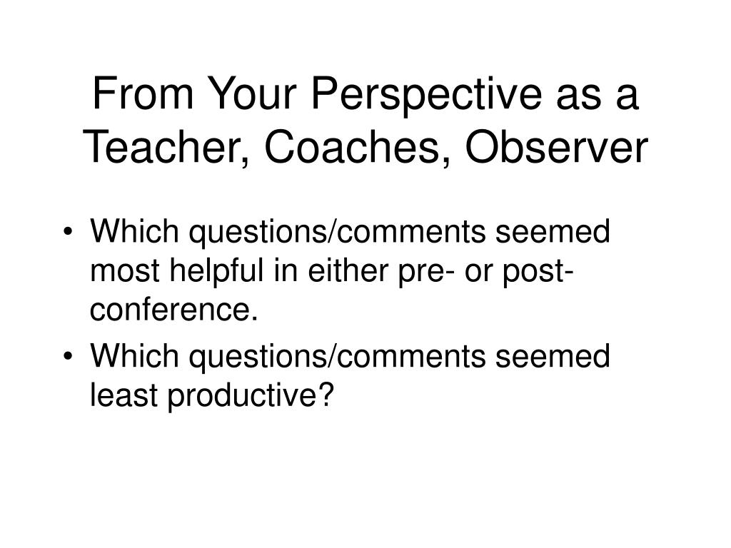 From Your Perspective as a Teacher, Coaches, Observer