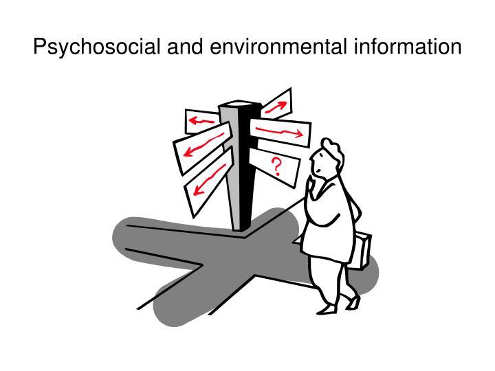 Psychosocial and environmental information